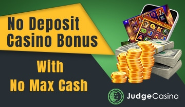 No Deposit Casino Bonus No Max Cash Out